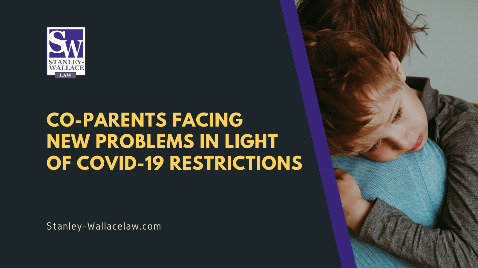 Co-Parents Facing New Problems in Light of COVID-19 Restrictions - Stanley-Wallace Law - slidell louisiana
